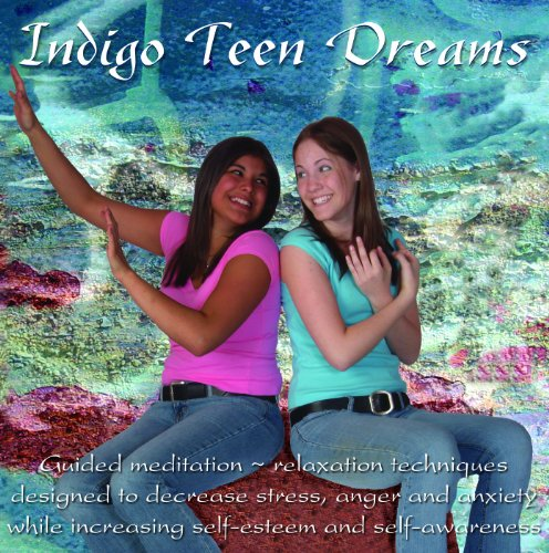INDIGO TEEN DREAMS: Teens Explore Relaxation/Stress Management Techniques While Receiving Guided Instructions on the Techniques of Breathing, ... Relaxation and Affirmations (Indigo Dreams)
