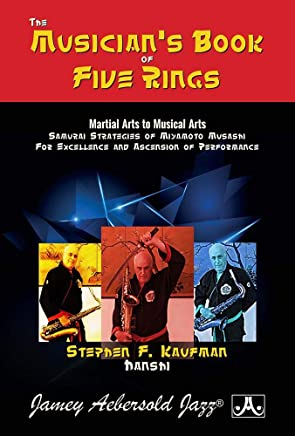 The Musicians Book of Five Rings: Samurai Strategies of Miyamoto Musashi for Excellence and Ascension of Performance