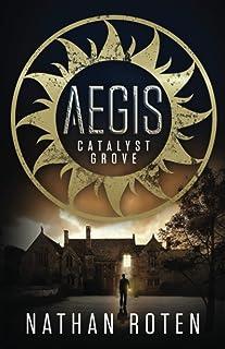 Aegis: Catalyst Grove (Aegis Series) (Volume 1)