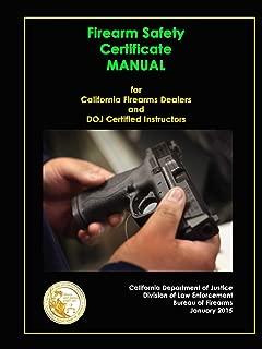 Firearm Safety Certificate - Manual for California Firearms Dealers and DOJ Certified Instructors