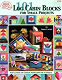 101 Log Cabin Blocks for Small Projects: Quilt Layouts and Complete Instructions for 10 Projects
