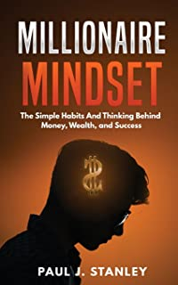 Millionaire Mindset: The Simple Habits And Thinking Behind Money, Wealth, and Success