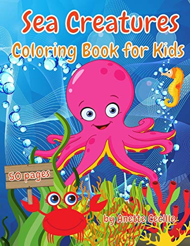Sea Creatures Coloring Book For Kids: A Collection of Coloring Pages for 2-4 Year Old Kids. Coloring Book with Cute Designs of Sea Animals