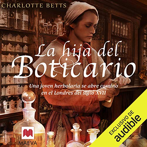 La hija del boticario [The Apothecary's Daughter]     Una joven herboralia se abre camino en el Londres del siglo XVII [A Young Herbalist Makes His Way in 17th-Century London]              By:                                                                                                                                 Charlotte Betts                               Narrated by:                                                                                                                                 Casandra Acevedo                      Length: 15 hrs and 14 mins     Not rated yet     Overall 0.0