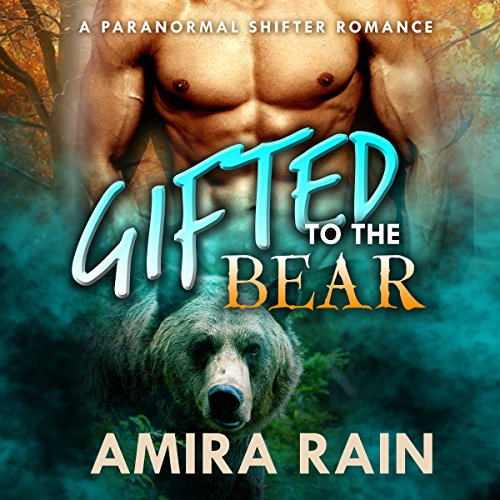 Gifted to the Bear: A Paranormal Shapeshifter Romance audiobook cover art