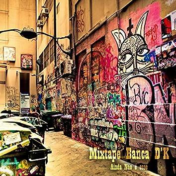 Mixtape Banca D'k: Ainda Não É Esse