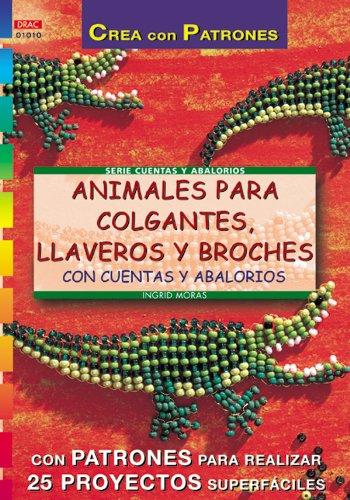 Serie Abalorios nº 10. ANIMALES PARA COLGANTES, LLAVEROS Y BROCHES CON CUENTAS Y ABALORIOS (Serie Cuentas Y Abalorios)
