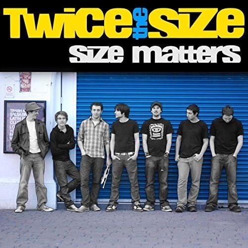 Twice The Size