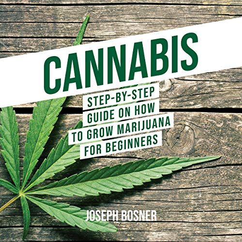 Cannabis: Step-by-Step Guide on How to Grow Marijuana for Beginners audiobook cover art