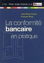 La conformité bancaire en pratique de Jean-Pierre Louise