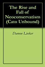 The Rise and Fall of Neoconservatism (Cato Unbound Book 32011)