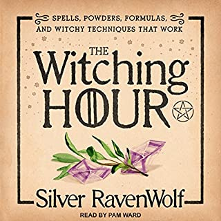 The Witching Hour     Spells, Powders, Formulas, and Witchy Techniques That Work              By:                                                                                                                                 Silver RavenWolf                               Narrated by:                                                                                                                                 Pam Ward                      Length: 10 hrs and 42 mins     14 ratings     Overall 4.8