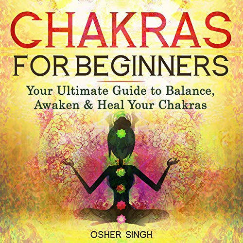 Chakras for Beginners: Your Ultimate Guide to Balance, Awaken and Heal Your Chakras cover art