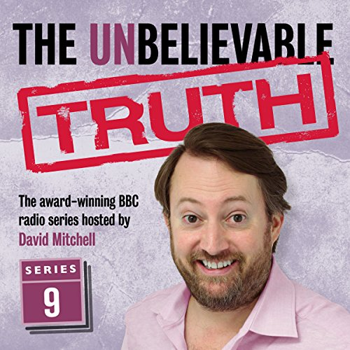 The Unbelievable Truth, Series 9                   By:                                                                                                                                 Jon Naismith,                                                                                        Graeme Garden                               Narrated by:                                                                                                                                 David Mitchell                      Length: 2 hrs and 47 mins     66 ratings     Overall 5.0