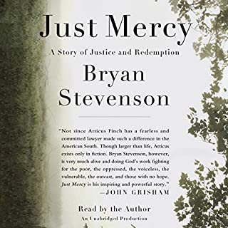 Just Mercy     A Story of Justice and Redemption              Written by:                                                                                                                                 Bryan Stevenson                               Narrated by:                                                                                                                                 Bryan Stevenson                      Length: 11 hrs and 5 mins     39 ratings     Overall 4.7