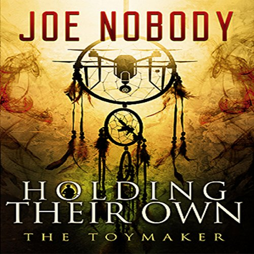 Holding Their Own X     The Toymaker              By:                                                                                                                                 Joe Nobody                               Narrated by:                                                                                                                                 Dave Wright                      Length: 10 hrs and 19 mins     112 ratings     Overall 4.6