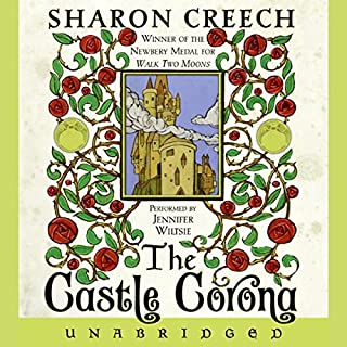 The Castle Corona                   By:                                                                                                                                 Sharon Creech                               Narrated by:                                                                                                                                 Jennifer Wiltsie                      Length: 4 hrs and 43 mins     32 ratings     Overall 4.3