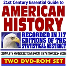 21st Century Essential Guide to American History Recorded in 117 Editions of the Statistical Abstract of the United States, 1878 through 2005, the Complete National Data Book on Social and Economic Conditions in the United States of America plus 34 Major Federal Government Reports, Documents and Manuals (Two DVD-ROM Set)