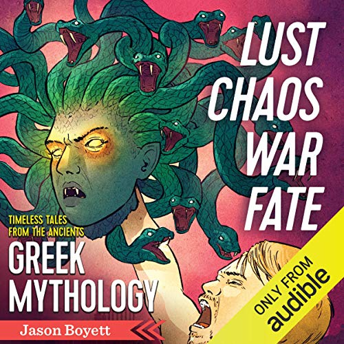 Lust, Chaos, War & Fate: Greek Mythology: Timeless Tales from the Ancients