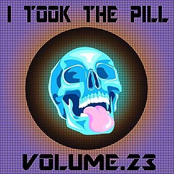 I Took The Pill, Vol. 23