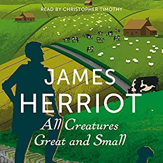 All Creatures Great and Small     The Classic Memoirs of a Yorkshire Country Vet              By:                                                                                                                                 James Herriot                               Narrated by:                                                                                                                                 Christopher Timothy                      Length: 15 hrs and 41 mins     66 ratings     Overall 4.8