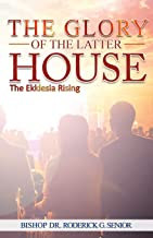 The Glory of The Latter House: The Ekklesia Rising