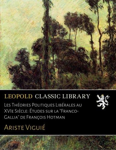 Les Théories Politiques Libérales au XVIe Siècle: Études sur la 'Franco-Gallia' de François Hotman