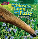 My Nose Is Long and Fuzzy (Little Bits! First Readers: Zoo Clues)