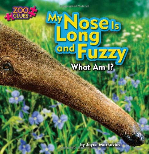 My Nose Is Long and Fuzzy (Zoo Clues: Little Bits! First Readers)