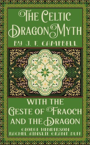 The Celtic Dragon Myth, by J. F. Campbell, with the Geste of Fraoch and the Dragon, Translated with Introduction by George Henderson, Illustrations in ... by Rachel Ainslie Grant Duff (Illustrated)