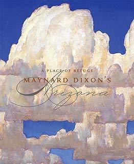 A Place of Refuge: Maynard Dixon's Arizona
