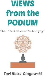Views from the Podium: The Life & Times of a Hot Yogi