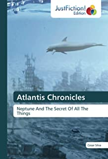 Atlantis Chronicles: Neptune And The Secret Of All The Things