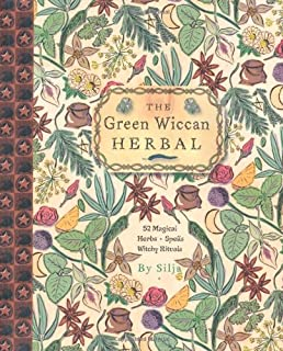 The Green Wiccan Herbal: 52 Magical Herbs, Spells, Witchy Rituals