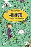 Las cosas de LOTA: ¡Queremos ser artistas! (Castellano - A PARTIR DE 10 AÑOS - PERSONAJES Y SERIES - Las cosas de Lota)