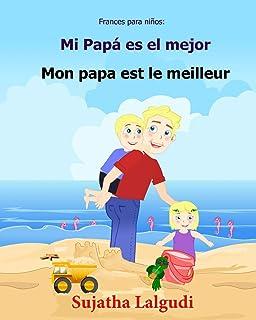 Frances para ninos: Mi Papa es el mejor: Libro infantil ilustrado espanol-frances (Edicion bilingue), bilingue para ninos,...