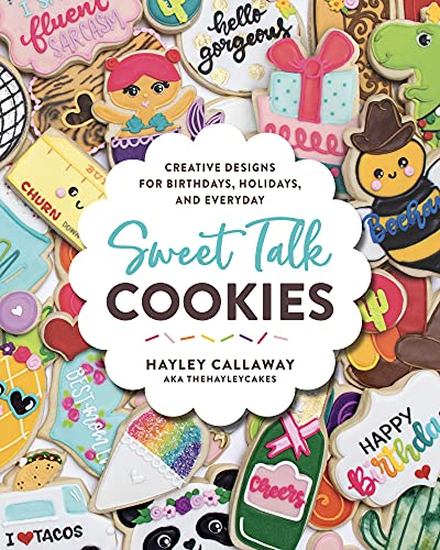 Sweet Talk Cookies: Creative Designs for Birthdays, Holidays, and Everyday