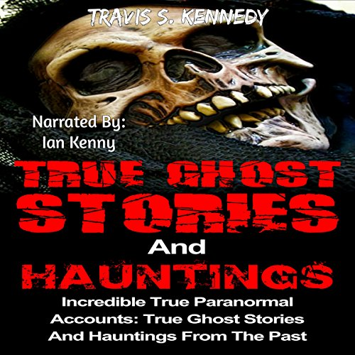 True Ghost Stories and Hauntings: Incredible True Paranormal Accounts audiobook cover art