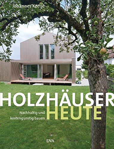 Holzhäuser heute: Nachhaltig und kostengünstig bauen