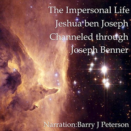 The Impersonal Life: Jeshua ben Joseph Channeled Through Joseph Benner audiobook cover art
