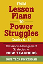 From Lesson Plans to Power Struggles, Grades 6-12: Classroom Management Strategies for New Teachers