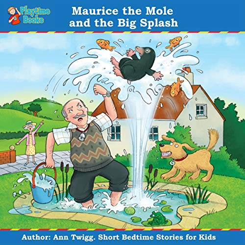 Maurice the Mole and the Big Splash     Short Bedtime Stories for Kids by Playtime Books              By:                                                                                                                                 Ann Twigg                               Narrated by:                                                                                                                                 Ann Twigg                      Length: 12 mins     Not rated yet     Overall 0.0