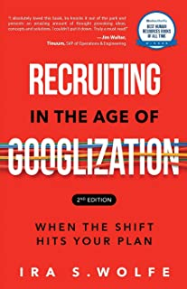 Recruiting in the Age of Googlization Second Edition: When the Shift Hits Your Plan