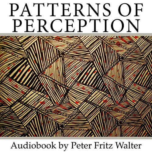 Patterns of Perception     Preferred Pathways to Genius (Scholarly Articles, Volume 16)              Written by:                                                                                                                                 Peter Fritz Walter                               Narrated by:                                                                                                                                 Peter Fritz Walter                      Length: 34 mins     Not rated yet     Overall 0.0