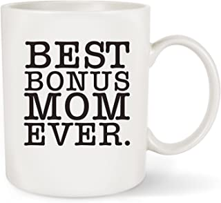 Mother's Day Gift Best Bonus Mom Ever - Novelty Christmas or Birthday Gifts Idea for Women Her New Mom Mummy Wife Coffee Mug Tea Cup White