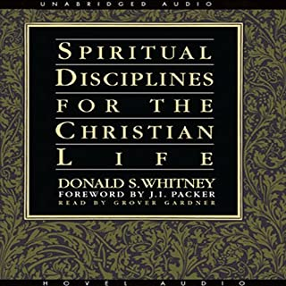 Spiritual Disciplines for the Christian Life                   By:                                                                                                                                 Donald Whitney                               Narrated by:                                                                                                                                 Grover Gardner                      Length: 9 hrs and 4 mins     257 ratings     Overall 4.7