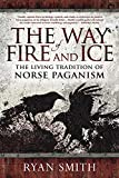 Smith, R: Way of Fire and Ice: The Living Tradition of Norse Paganism - Ryan Smith