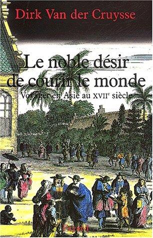 Le Noble désir de courir le monde : Voyages en Asie au XVIIe siècle