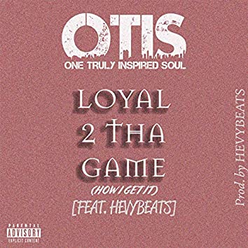 Loyal 2 Tha Game (How I Get It) [feat. Hevybeats]