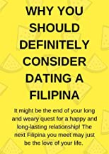 WHY YOU SHOULD DEFINITELY CONSIDER DATING A FILIPINA: itsNot the end of your long and weary quest for a happy  long-lasting relationship! The next Filipina you meet may just be the love of your life